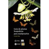 Libro Guía De Plantas Hospederas Para Mariposarios