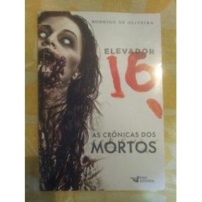 # Livro.elevador 16. As Crônicas Dos Mortos.rodrigo Oliveira