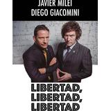 Libertad, Libertad, Libertad - Javier Milei Diego Giacomini