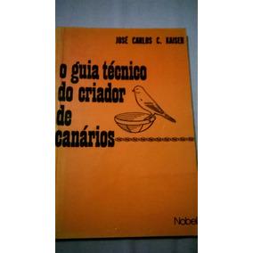 O Guia Técnico Do Criador De Canários - José Carlos Kaiser