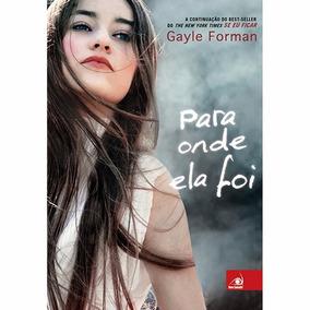 Livro Para Onde Ela Foi - Gayle Forman