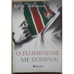 Heitor D Alincourt O Fluminense Me Domina Editora Leitura cadc52753950e