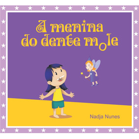 Livro A Menina Do Dente Mole Nadja Nunes Frete Grátis