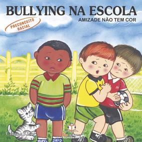 Livro Bullying Na Escola Preconceito Racial Amizade