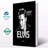 Elvis - A Biografia Ilustrada - Livro Novo & Lacrado