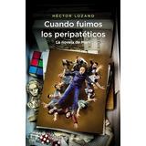 Cuando Fuimos Peripateticos Novela Merli - Lozano - Planeta