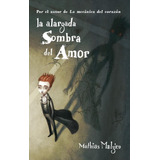 La Alargada Sombra Del Amor. Mathias Malzieu
