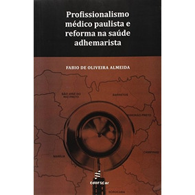 Profissionalismo Médico Paulista E Reforma Na Saúde Adhemari