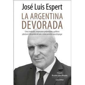 La Argentina Devorada - Jose Luis Espert