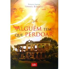 Livro Alguém Tem Que Perdoar ( Ismael Biaggio ) Romance