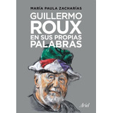 Guillermo Roux En Sus Propias Palabras - Maria P. Zacharias