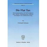 Die Flat Tax : Bemessungsgrundlage Und Tarif Im Rahmen Einer