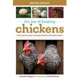 The Joy Of Keeping Chickens: La Mejor Guía Para Criar Aves D