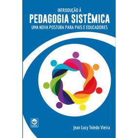 Pedagogia Sistêmica: Uma Nova Postura Para Pais E Educadores