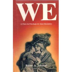 Livro - We - A Chave Da Psicologia Do Amor Romântico -robert
