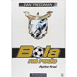 Bola Na Rede. Apito Final - Volume 6 - Dan Freedman