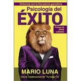 La Psicología Del Éxito - Mario Luna Libro