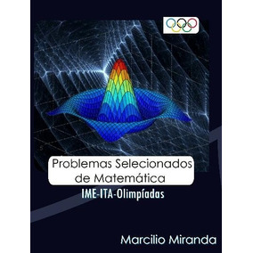 Problemas De Matemática Ime Ita Olimpíadas Marcílio Miranda