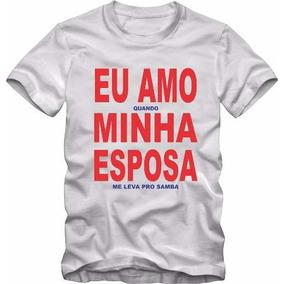 Camiseta Camisa Samba Eu Amo Minha Esposa Quando + Brinde 9fbfce5d1ed
