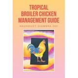 Guía De Manejo De Pollos De Engorde Tropical