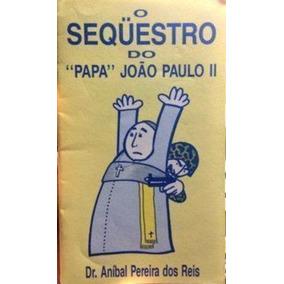 Livro O Sequestro Do Papa João Paulo Ii Aníbal Pereira Reis