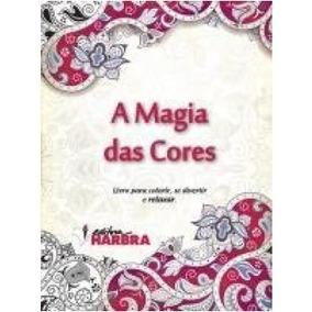 A Magia Das Cores Livro Para Colorir, Se Divertir E Relaxar