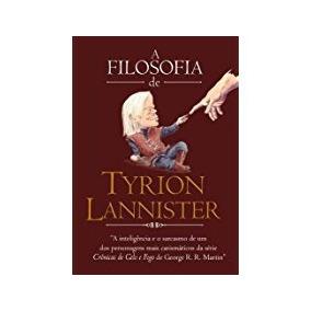 A Filosofia De Tyrion Lannister George R. R. Marti