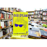 Bob Dylan 99 Razones Para Amarlo (o No) Jordi Sierra I Fabra