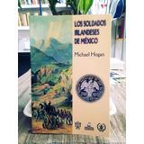Los Soldados Irlandeses De México. Michael Hogan.