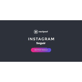 Modulo Follow Nextpost Auto Seguir Vs 4.1 Instagram