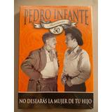 Pedro Infante No Desearas La Mujer De Tu Hijo Dvd 50vo Aniv