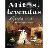 Mitos Y Leyendas De Todo México - Homero Adame - Trillas