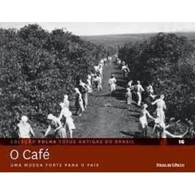 Coleção Folha Fotos Antigas Do Brasil: O Café
