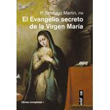 El Evangelio Secreto De La Virgen Maria, Santiago Martin