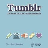 Tumblr: Tus Redes Sociales Y Blogs Integrados (títulos Espe