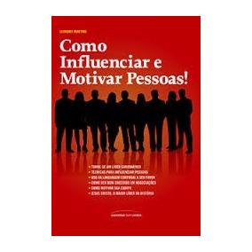 Como Influenciar E Motivar Pessoas Leandro Martins Fretefixo