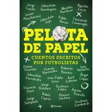 Pelota De Papel - Cuentos Escritos Por Futbolistas - Planeta