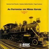 As Ferrovias Em Minas Gerais - Dermeval Jose Pimenta