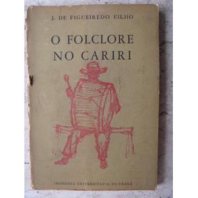O Folclore No Cariri Fortaleza 1962 J. De Figueiredo Filho