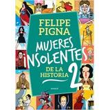 Libro Mujeres Insolentes De La Historia 2 - Felipe Pigna
