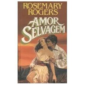 livro amor selvagem rosemary rogers