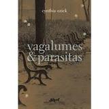 Vagalumes & Parasitas - Cynthia Ozick - Novo!