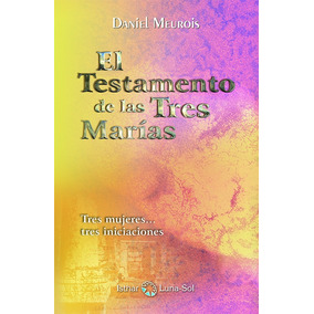 El Testamento De Las Tres Marías, De Daniel Meurois