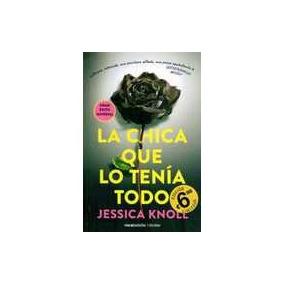 La Chica Que Lo Tenía Todo - Jessica Knoll