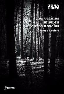 Los Vecinos Mueren En Las Novelas - Sergio Aguirre - Libro
