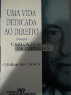 Uma Vida Dedicada Ao Direito Carlos Henrique De Carvalho