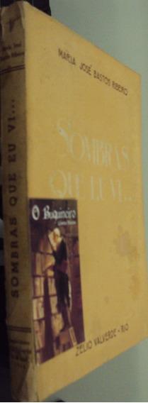 Sombras Que Eu Vi - Maria José Bastos Ribeiro - 1ª Edição