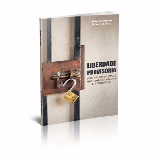 Livro Liberdade Provisória: Sua Aplicabilidade Nos Crimes...