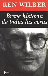 Breve Historia De Todas Las Cosas Ken Wilber - Libro Nuevo