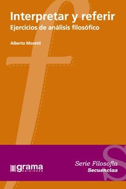 Interpretar Y Referir. Alberto Moretti (gr)